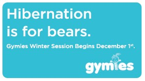 GYMIES Winter Session Begins December 1!